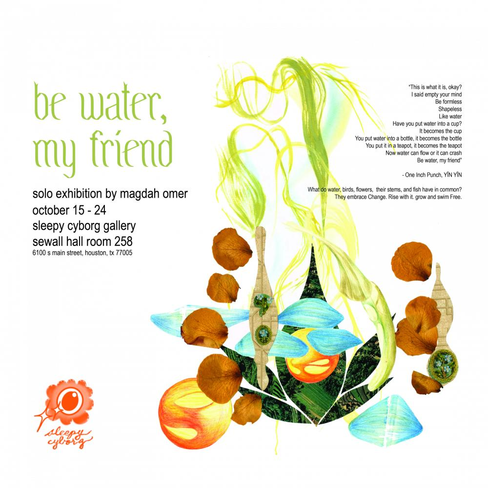 """""""be water, my friend"""" Opening Reception"""